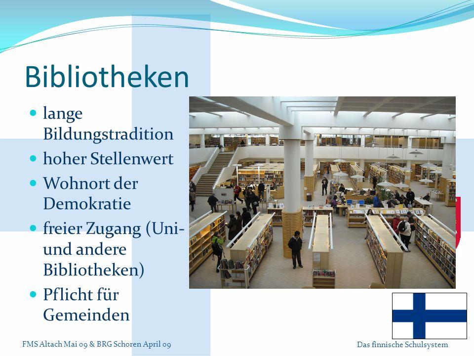 FMS Altach Mai 09 & BRG Schoren April 09 Das finnische Schulsystem Bibliotheken lange Bildungstradition hoher Stellenwert Wohnort der Demokratie freier Zugang (Uni- und andere Bibliotheken) Pflicht für Gemeinden