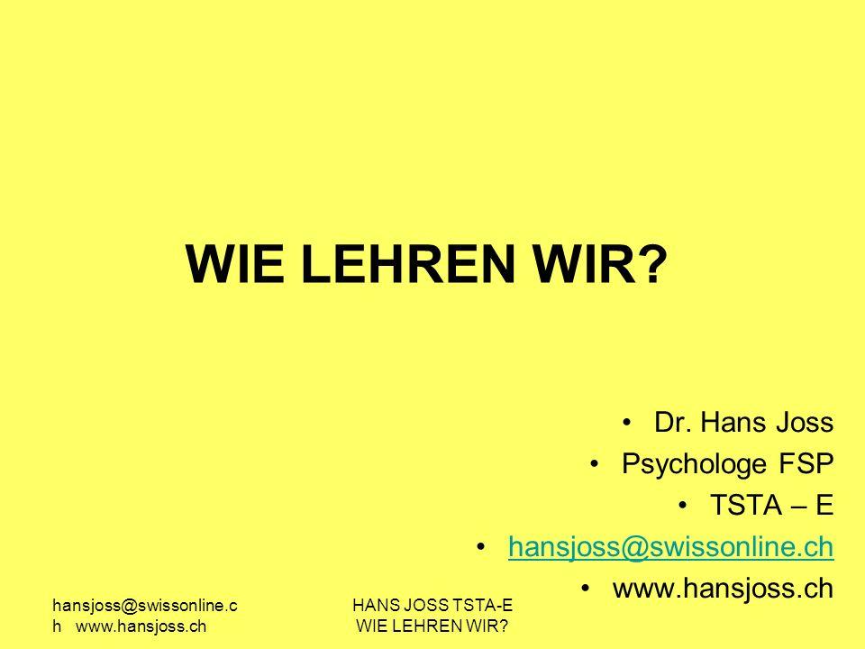 hansjoss@swissonline.c h www.hansjoss.ch HANS JOSS TSTA-E WIE LEHREN WIR.