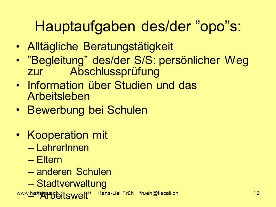 www.hansjoss.chHans-Ueli Früh frueh@tiscali.ch12 Hauptaufgaben des/der opos: Alltägliche Beratungstätigkeit Begleitung des/der S/S: persönlicher Weg z
