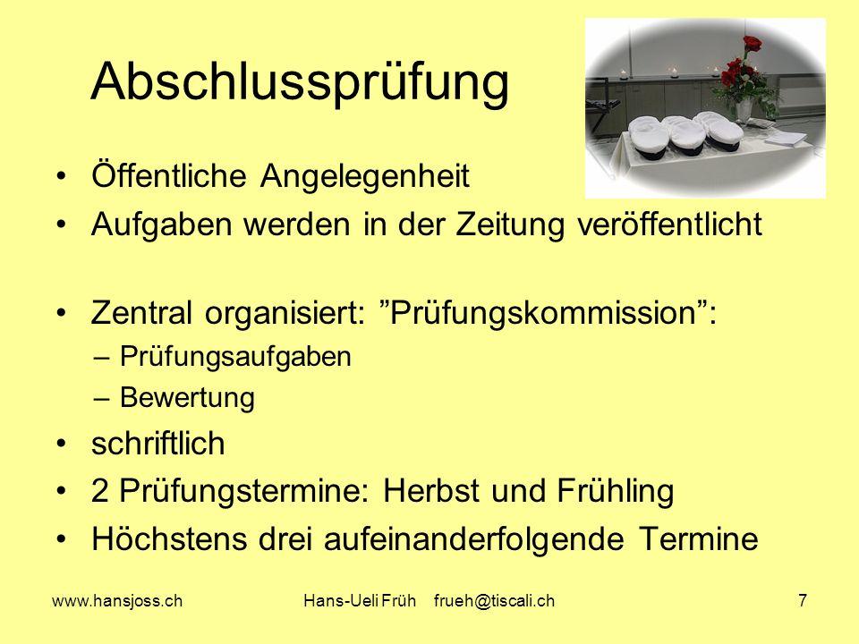 www.hansjoss.chHans-Ueli Früh frueh@tiscali.ch7 Abschlussprüfung Öffentliche Angelegenheit Aufgaben werden in der Zeitung veröffentlicht Zentral organ