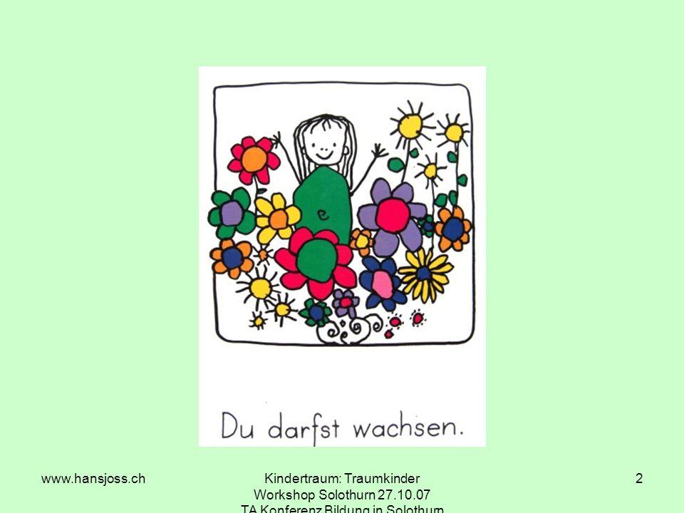 www.hansjoss.chKindertraum: Traumkinder Workshop Solothurn 27.10.07 TA Konferenz Bildung in Solothurn 3 Ausgangslage Kinder verbringen rund 10 000 Stunden ihrer Lebenszeit in Schulen.