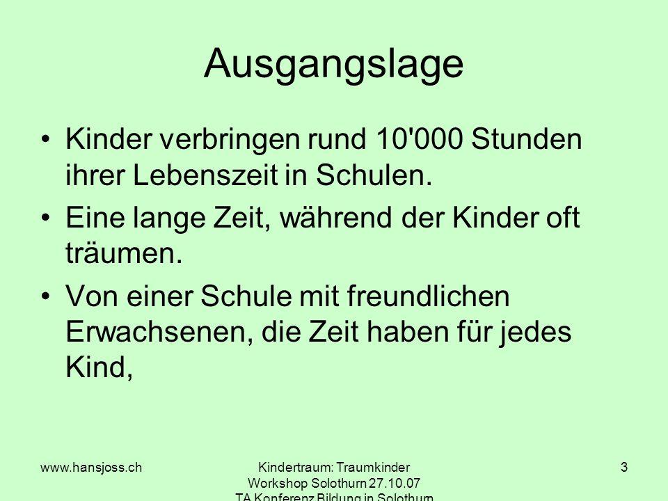 www.hansjoss.chKindertraum: Traumkinder Workshop Solothurn 27.10.07 TA Konferenz Bildung in Solothurn 4 einer Schule ohne Noten, einer Schule, die man gerne besucht