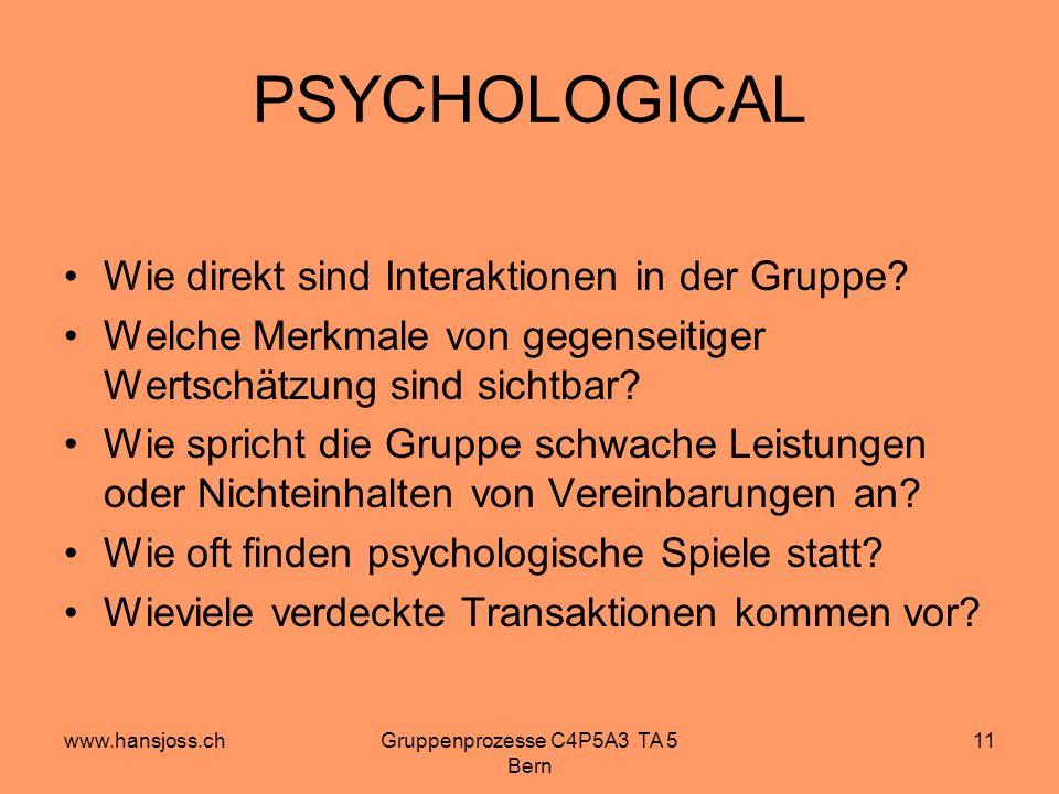 www.hansjoss.chGruppenprozesse C4P5A3 TA 5 Bern 11 PSYCHOLOGICAL Wie direkt sind Interaktionen in der Gruppe.