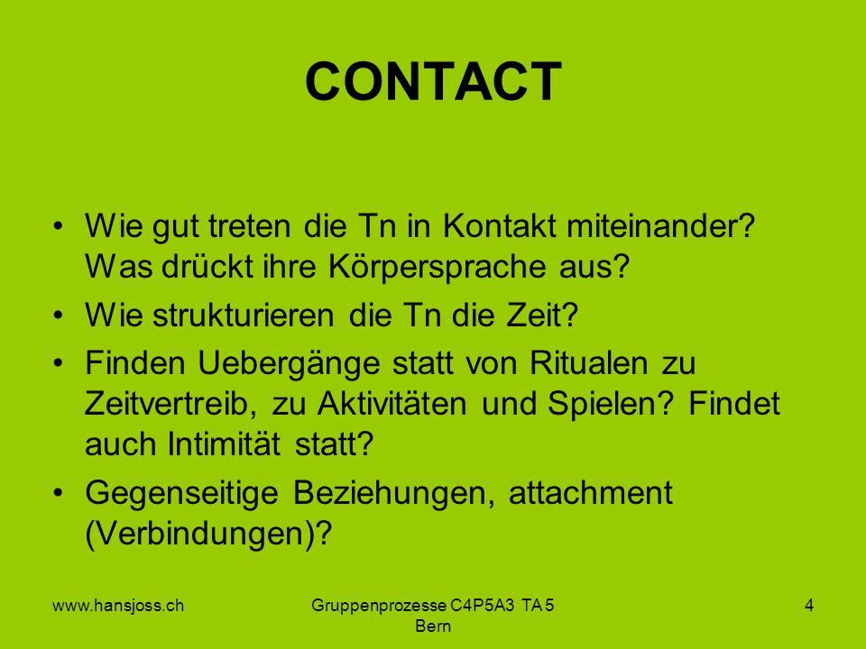 www.hansjoss.chGruppenprozesse C4P5A3 TA 5 Bern 4 CONTACT Wie gut treten die Tn in Kontakt miteinander.