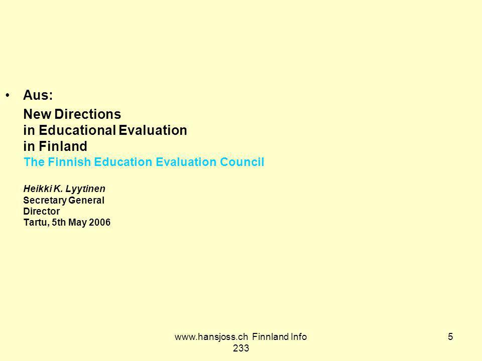 www.hansjoss.ch Finnland Info 233 5 Aus: New Directions in Educational Evaluation in Finland The Finnish Education Evaluation Council Heikki K.