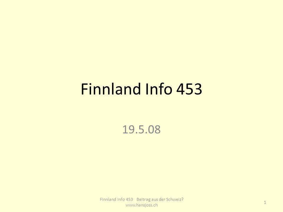 Finnland Info 453 19.5.08 1 Finnland Info 453 Beitrag aus der Schweiz? www.hansjoss.ch