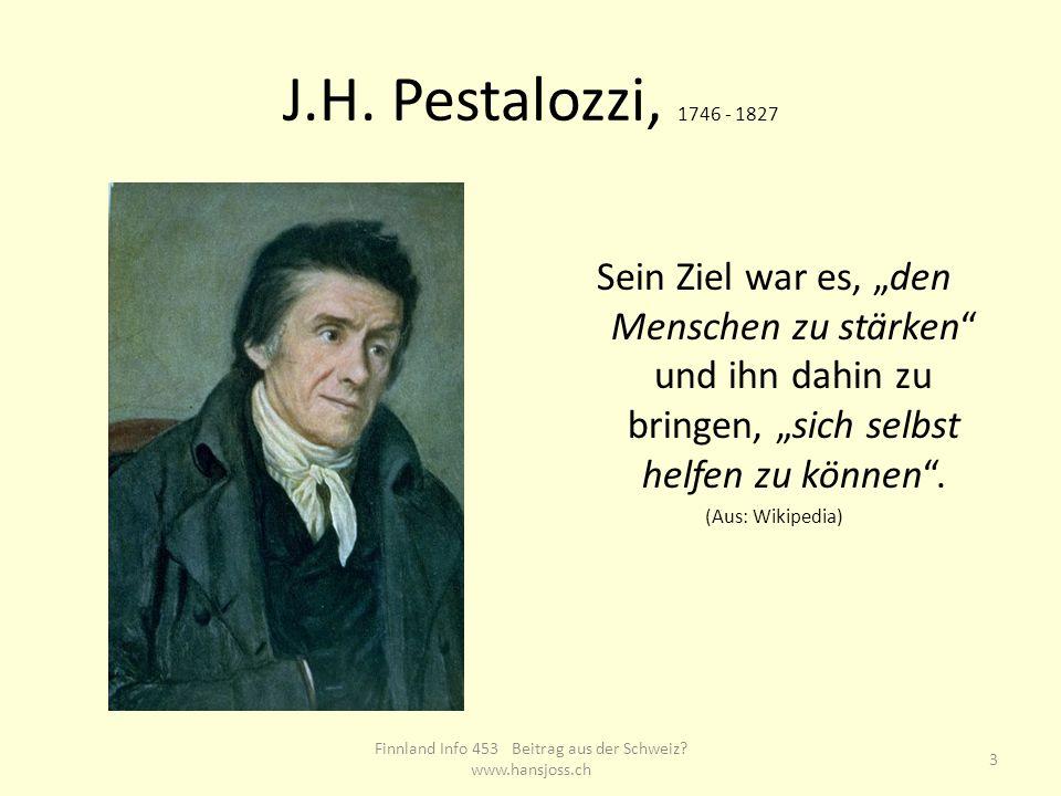 J.H. Pestalozzi, 1746 - 1827 Sein Ziel war es, den Menschen zu stärken und ihn dahin zu bringen, sich selbst helfen zu können. (Aus: Wikipedia) 3 Finn