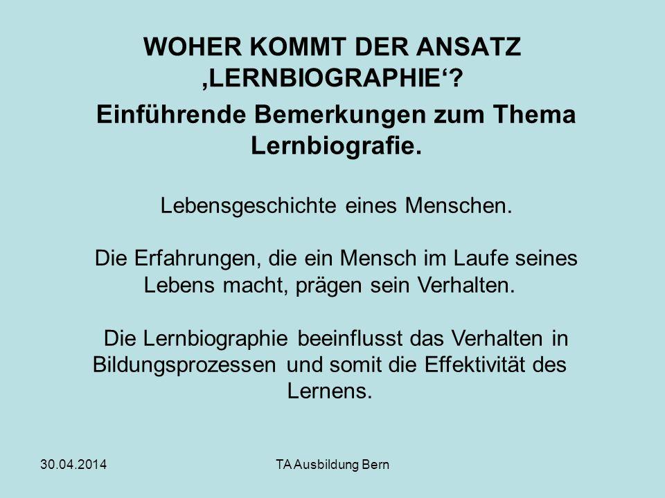 30.04.2014TA Ausbildung Bern WOHER KOMMT DER ANSATZ LERNBIOGRAPHIE.