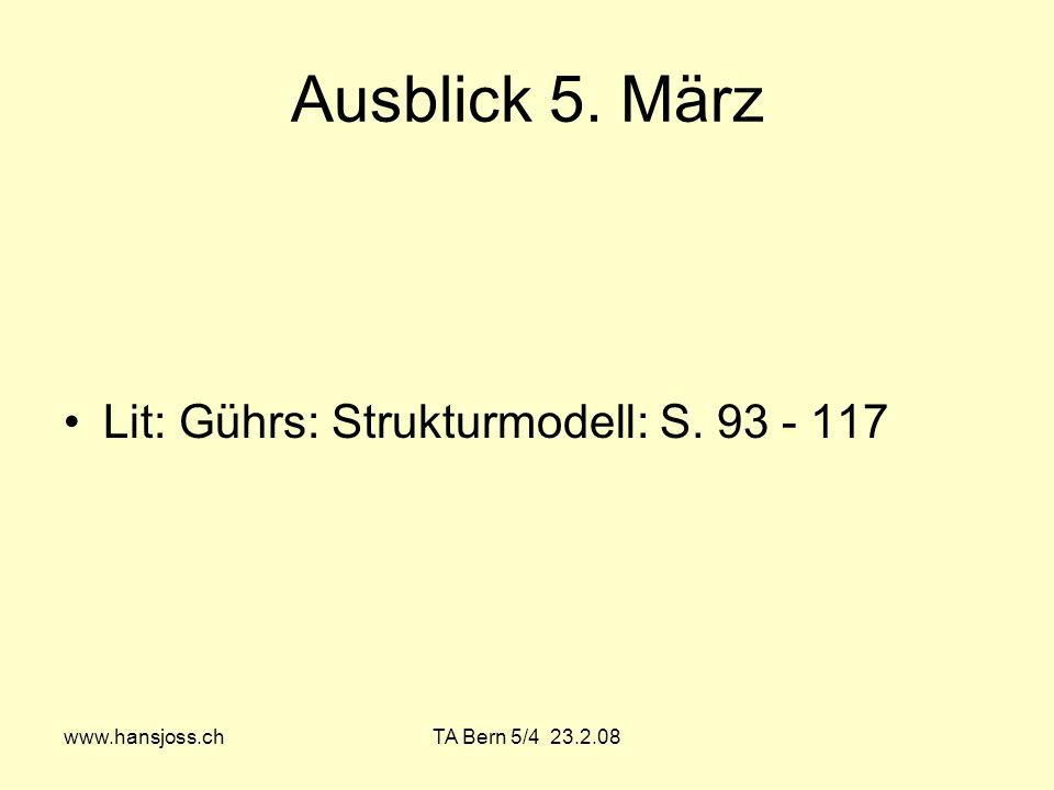 www.hansjoss.chTA Bern 5/4 23.2.08 Ausblick 5. März Lit: Gührs: Strukturmodell: S. 93 - 117