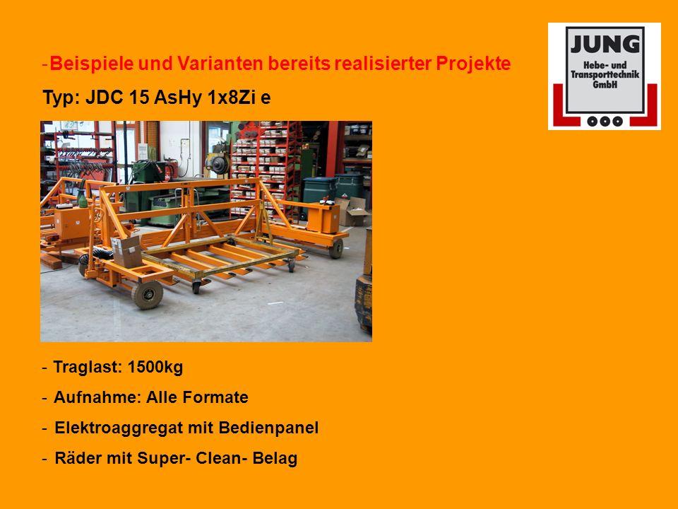 -Beispiele und Varianten bereits realisierter Projekte Typ: JDC 15 AsHy 1x8Zi e - Traglast: 1500kg - Aufnahme: Alle Formate - Elektroaggregat mit Bedienpanel - Räder mit Super- Clean- Belag