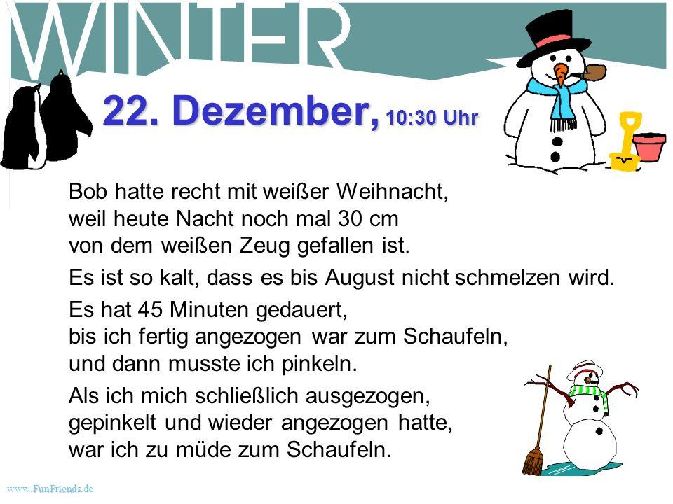 FunFriends www.FunFriends.dee 20. Dezember, 16:30 Uhr Wollte eine Schneefräse im Baumarkt kaufen. Die hatten keine mehr. Kriegen erst im März wieder w