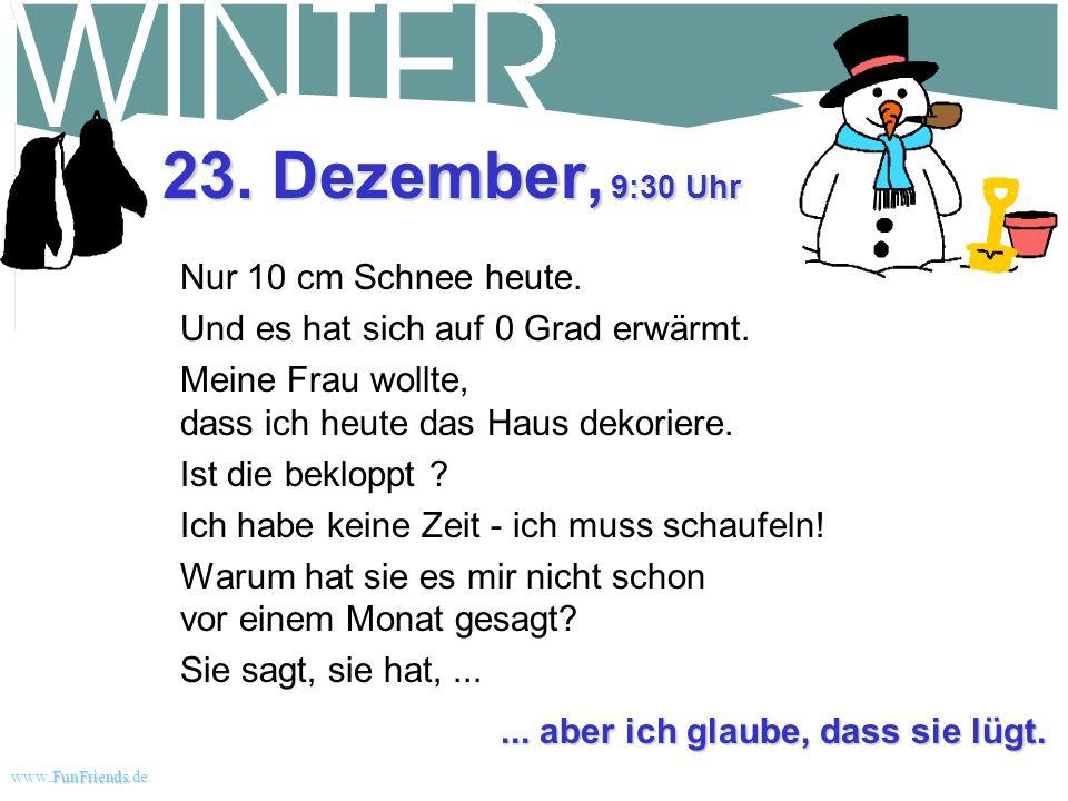 FunFriends www.FunFriends.dee 22. Dezember, 18:30 Uhr Habe versucht für den Rest des Winters Bob anzuheuern, der eine Schneefräse an seinem Lastwagen