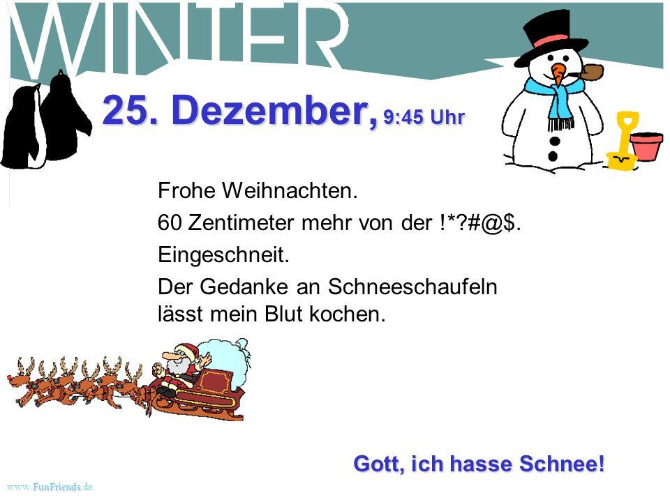 FunFriends www.FunFriends.dee 24. Dezember, 18:30 Uhr Heute Nacht wollte meine Frau mit mir Weihnachtslieder singen und Geschenke auspacken. Aber ich