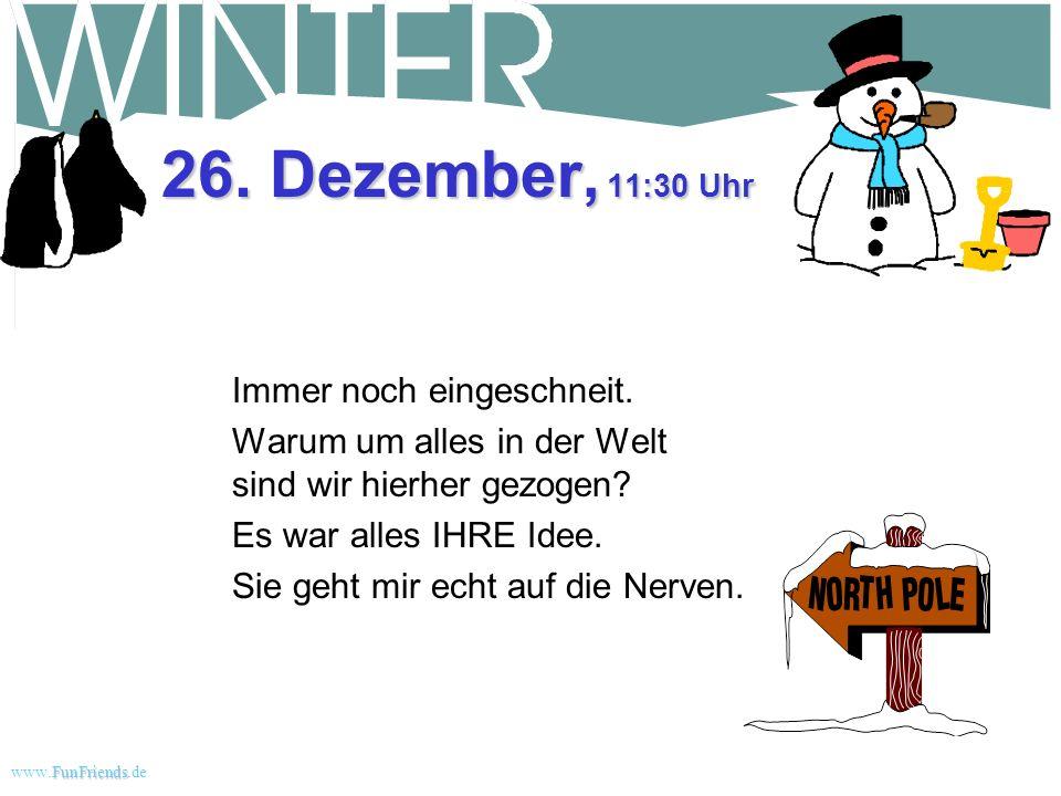 FunFriends www.FunFriends.dee 25. Dezember, 15:30 Uhr Dann kam der Schneepflugfahrer vorbei und hat nach einer Spende gefragt. Ich hab ihm meine Schau