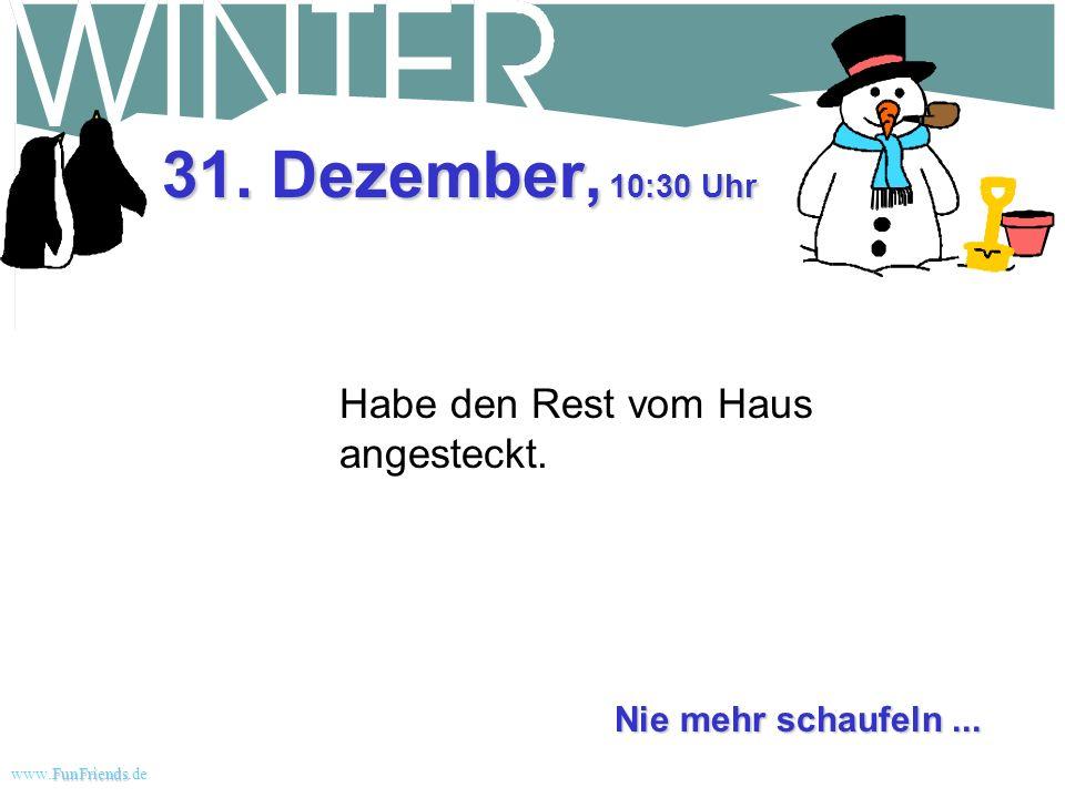 FunFriends www.FunFriends.dee 30. Dezember, 12:30 Uhr Das Dach ist eingestürzt. Der Schneepflugfahrer verklagt mich auf 50.000 $ Schmerzensgeld. Meine