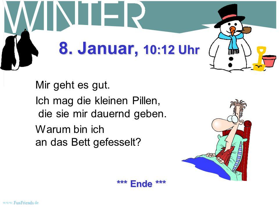 FunFriends www.FunFriends.dee 31. Dezember, 10:30 Uhr Habe den Rest vom Haus angesteckt. Nie mehr schaufeln...
