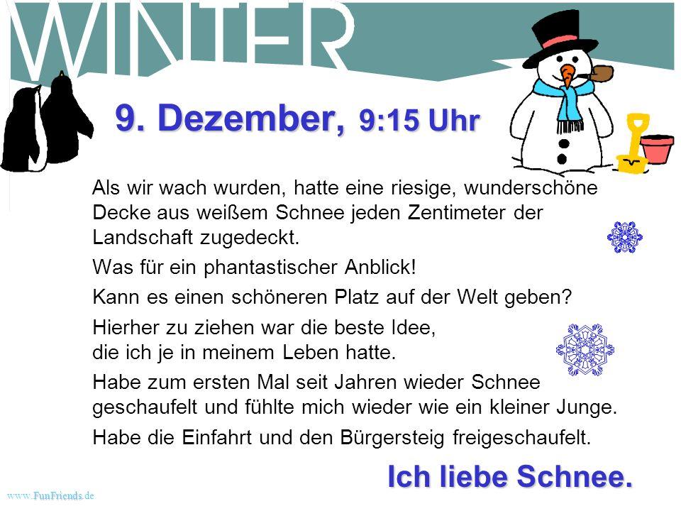 FunFriends www.FunFriends.dee Ich liebe Schnee. 8. Dezember, 18:00 Uhr Es hat angefangen zu schneien. Der erste Schnee in diesem Jahr. Meine Frau und