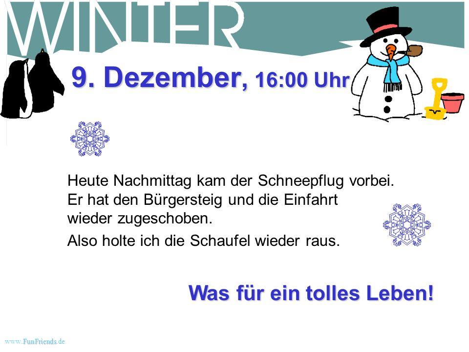 FunFriends www.FunFriends.dee Ich liebe Schnee. 9. Dezember, 9:15 Uhr Als wir wach wurden, hatte eine riesige, wunderschöne Decke aus weißem Schnee je