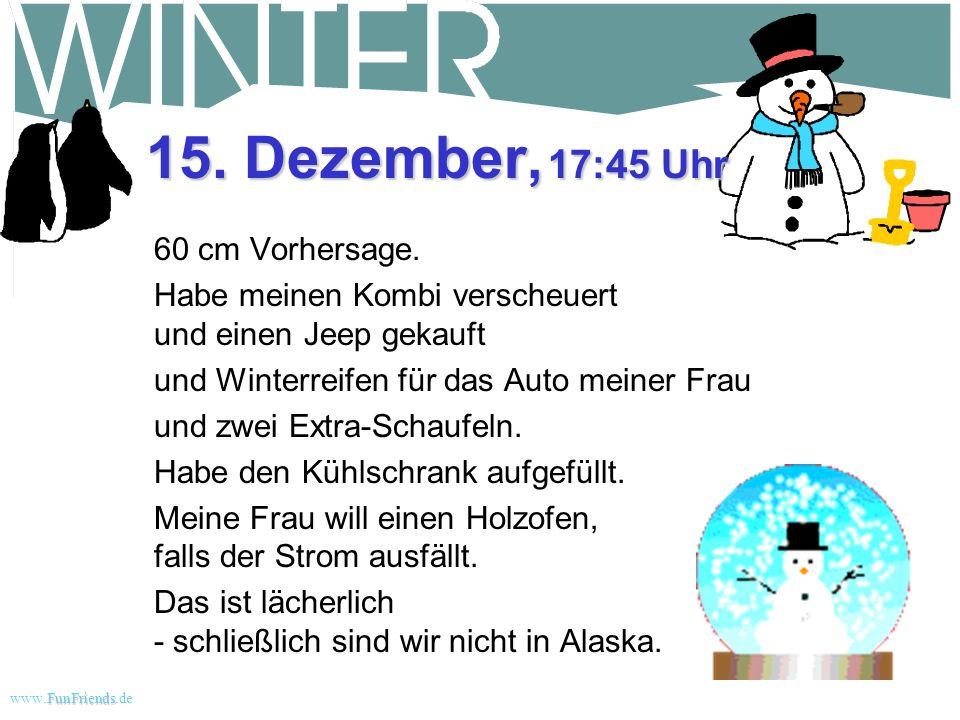 FunFriends www.FunFriends.dee Ich liebe Schnee 14. Dezember, 16:00 Uhr Der Schneepflug kam heute Nachmittag zurück und hat wieder alles zugeschoben. M