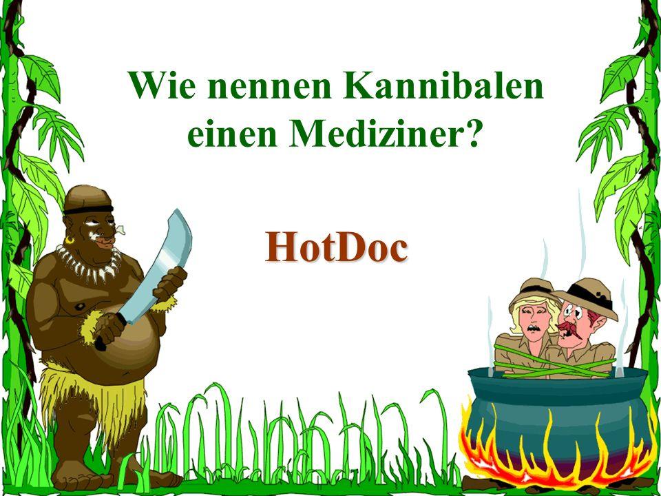 Wie nennen Kannibalen einen Mediziner? HotDoc