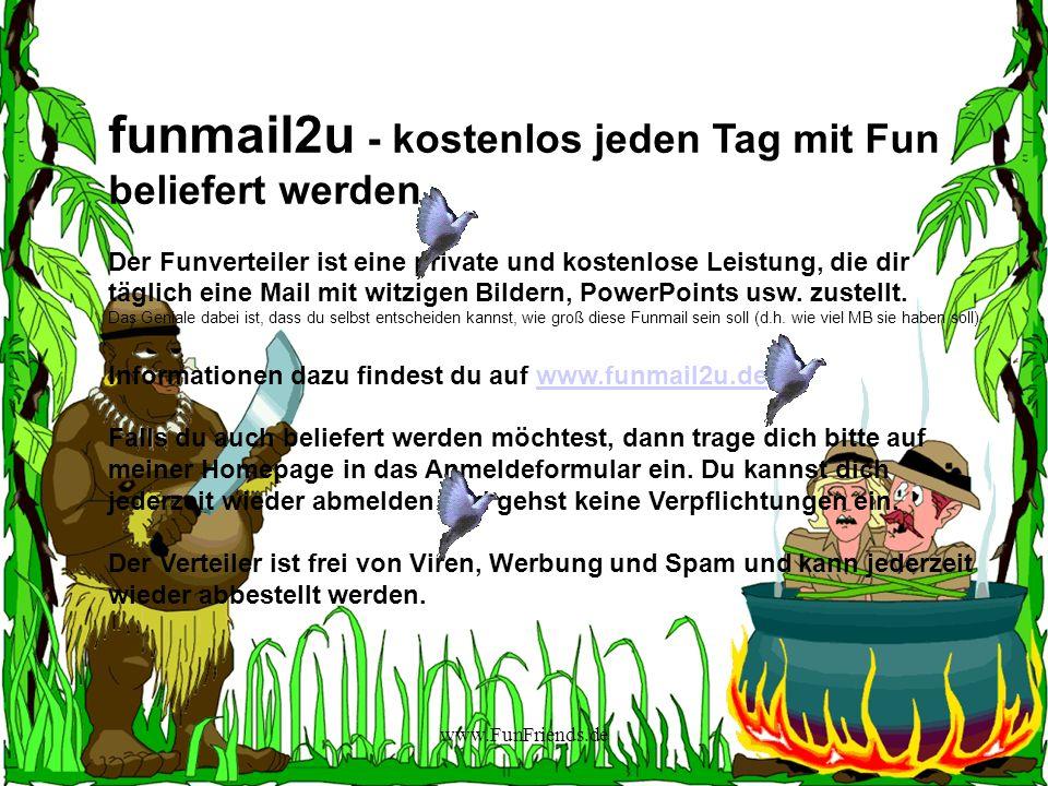 www.FunFriends.de funmail2u - kostenlos jeden Tag mit Fun beliefert werden Der Funverteiler ist eine private und kostenlose Leistung, die dir täglich