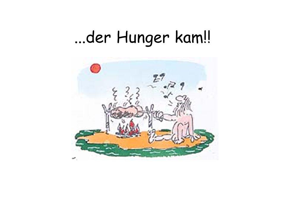 ...der Hunger kam!!
