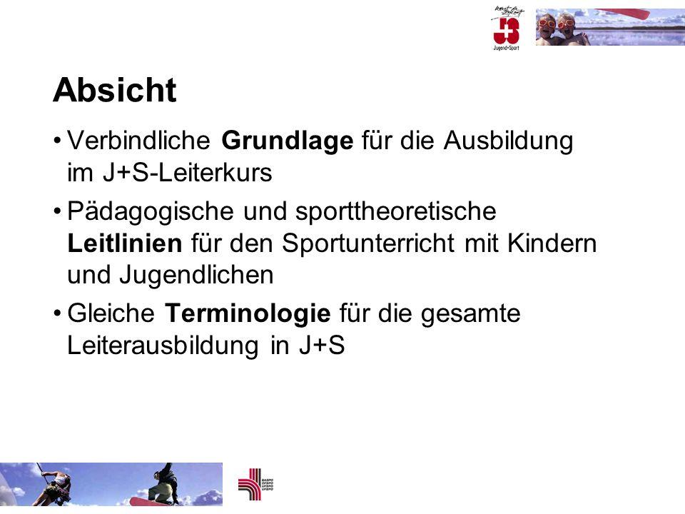 Absicht Verbindliche Grundlage für die Ausbildung im J+S-Leiterkurs Pädagogische und sporttheoretische Leitlinien für den Sportunterricht mit Kindern