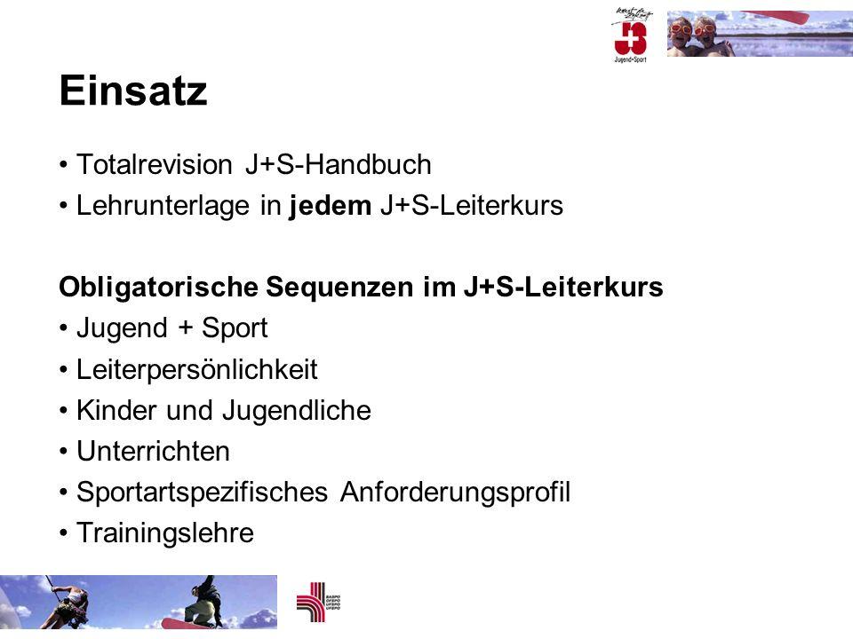 Totalrevision J+S-Handbuch Lehrunterlage in jedem J+S-Leiterkurs Obligatorische Sequenzen im J+S-Leiterkurs Jugend + Sport Leiterpersönlichkeit Kinder