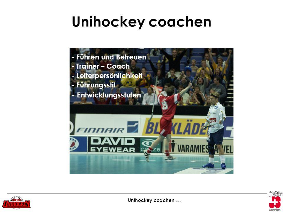 Unihockey coachen maw02 Unihockey coachen - Führen und Betreuen - Trainer – Coach - Leiterpersönlichkeit - Führungsstil - Entwicklungsstufen