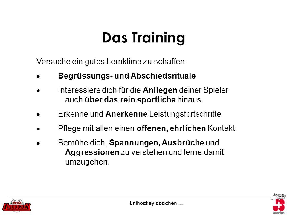 Unihockey coachen maw02 Das Training Versuche ein gutes Lernklima zu schaffen: Begrüssungs- und Abschiedsrituale Interessiere dich für die Anliegen de