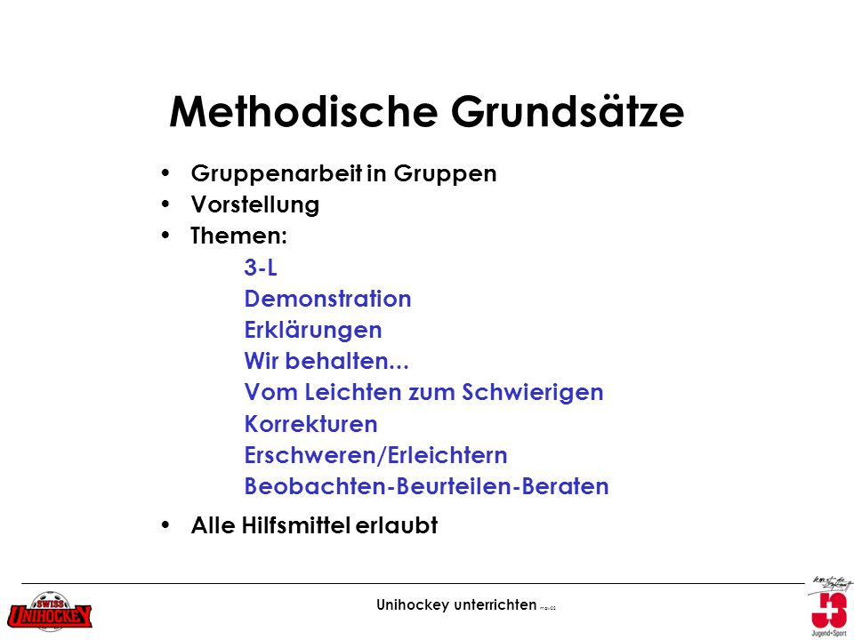 Unihockey unterrichten maw02 Methodische Grundsätze Gruppenarbeit in Gruppen Vorstellung Themen: 3-L Demonstration Erklärungen Wir behalten... Vom Lei
