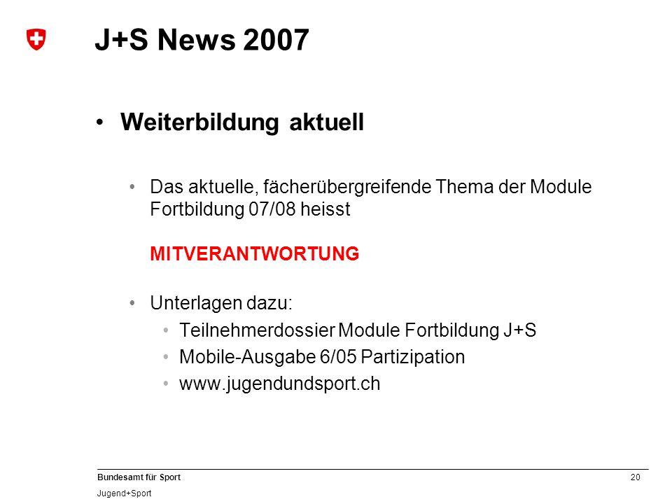 20 Bundesamt für Sport Jugend+Sport J+S News 2007 Weiterbildung aktuell Das aktuelle, fächerübergreifende Thema der Module Fortbildung 07/08 heisst MI