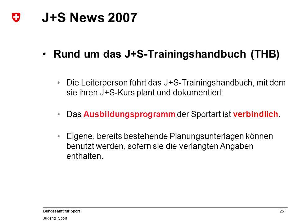 25 Bundesamt für Sport Jugend+Sport J+S News 2007 Rund um das J+S-Trainingshandbuch (THB) Die Leiterperson führt das J+S-Trainingshandbuch, mit dem si