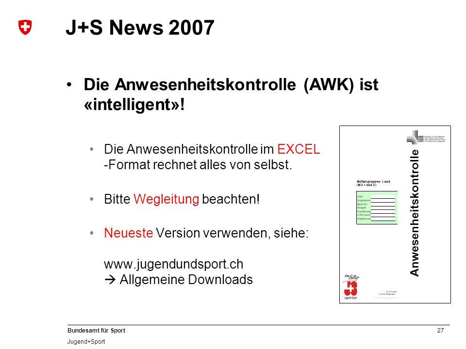 27 Bundesamt für Sport Jugend+Sport J+S News 2007 Die Anwesenheitskontrolle (AWK) ist «intelligent»! Die Anwesenheitskontrolle im EXCEL -Format rechne