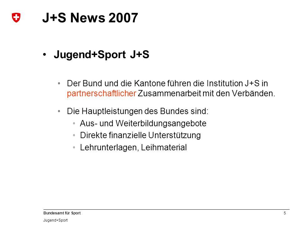 5 Bundesamt für Sport Jugend+Sport J+S News 2007 Jugend+Sport J+S Der Bund und die Kantone führen die Institution J+S in partnerschaftlicher Zusammena