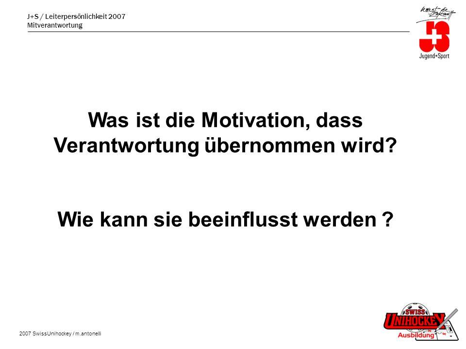 J+S / Leiterpersönlichkeit 2007 Mitverantwortung 2007 SwissUnihockey / m.antonelli Was ist die Motivation, dass Verantwortung übernommen wird.