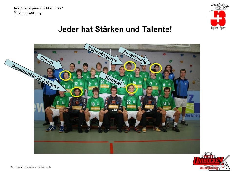 J+S / Leiterpersönlichkeit 2007 Mitverantwortung 2007 SwissUnihockey / m.antonelli Clown Präsident in 20 Jahren.