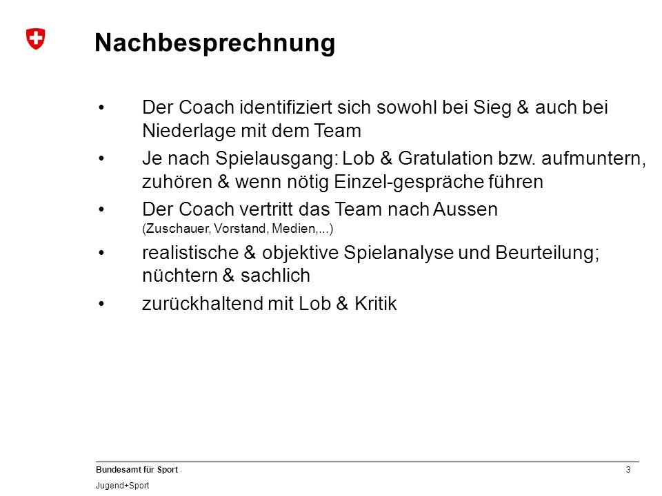3 Bundesamt für Sport Jugend+Sport Nachbesprechnung Der Coach identifiziert sich sowohl bei Sieg & auch bei Niederlage mit dem Team Je nach Spielausga