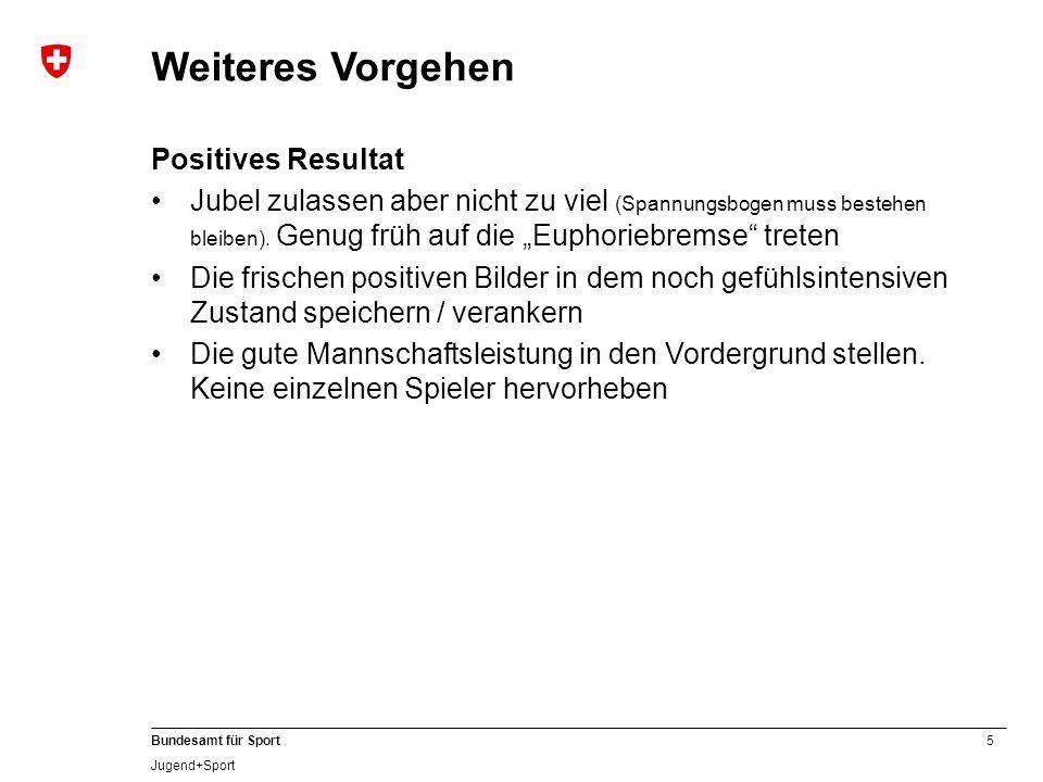 5 Bundesamt für Sport Jugend+Sport Weiteres Vorgehen Positives Resultat Jubel zulassen aber nicht zu viel (Spannungsbogen muss bestehen bleiben). Genu