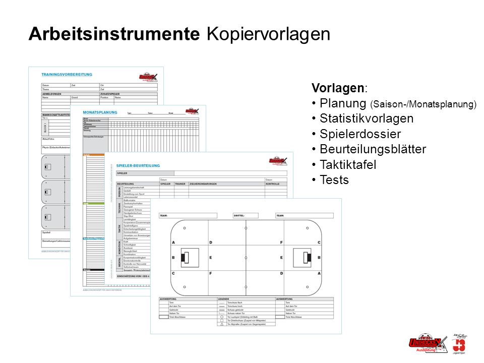 Arbeitsinstrumente Kopiervorlagen Vorlagen: Planung (Saison-/Monatsplanung) Statistikvorlagen Spielerdossier Beurteilungsblätter Taktiktafel Tests