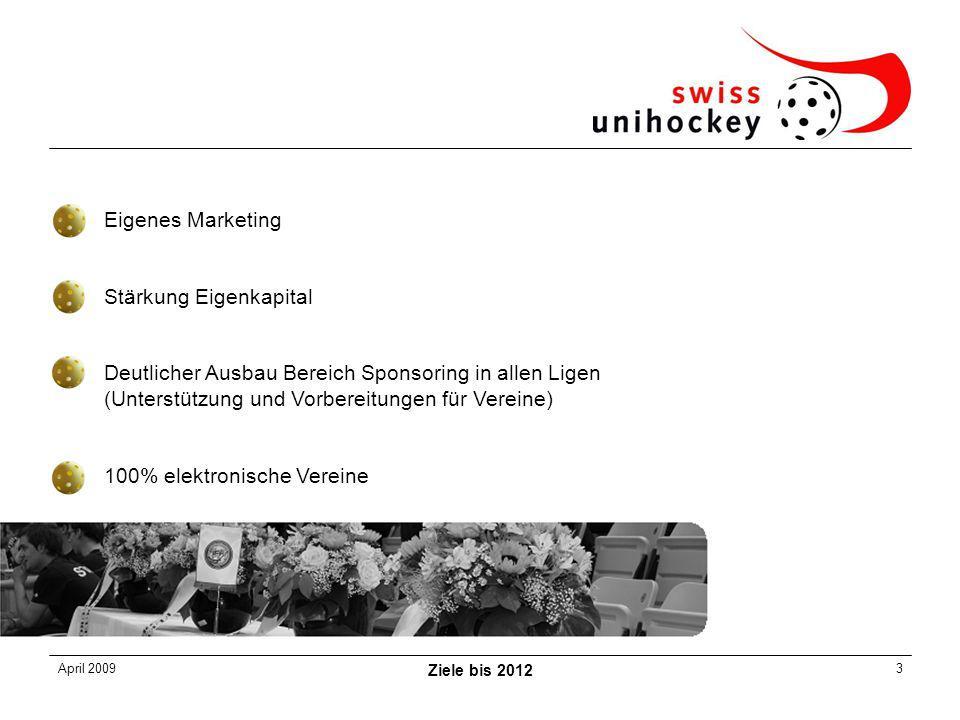 April 2009 Ziele bis 2012 3 Eigenes Marketing Stärkung Eigenkapital Deutlicher Ausbau Bereich Sponsoring in allen Ligen (Unterstützung und Vorbereitungen für Vereine) 100% elektronische Vereine