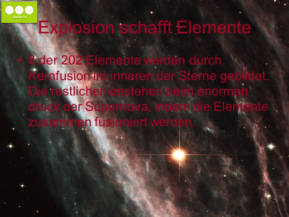 Explosion schafft Elemente 8 der 202 Elemente werden durch Kernfusion im inneren der Sterne gebildet.