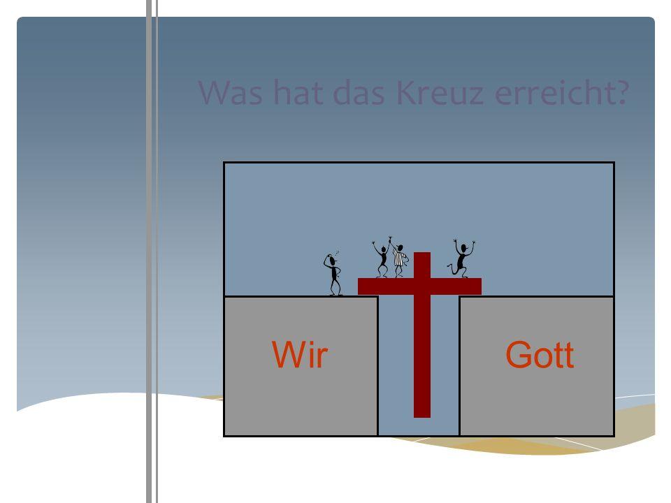 Was hat das Kreuz erreicht? WirGott