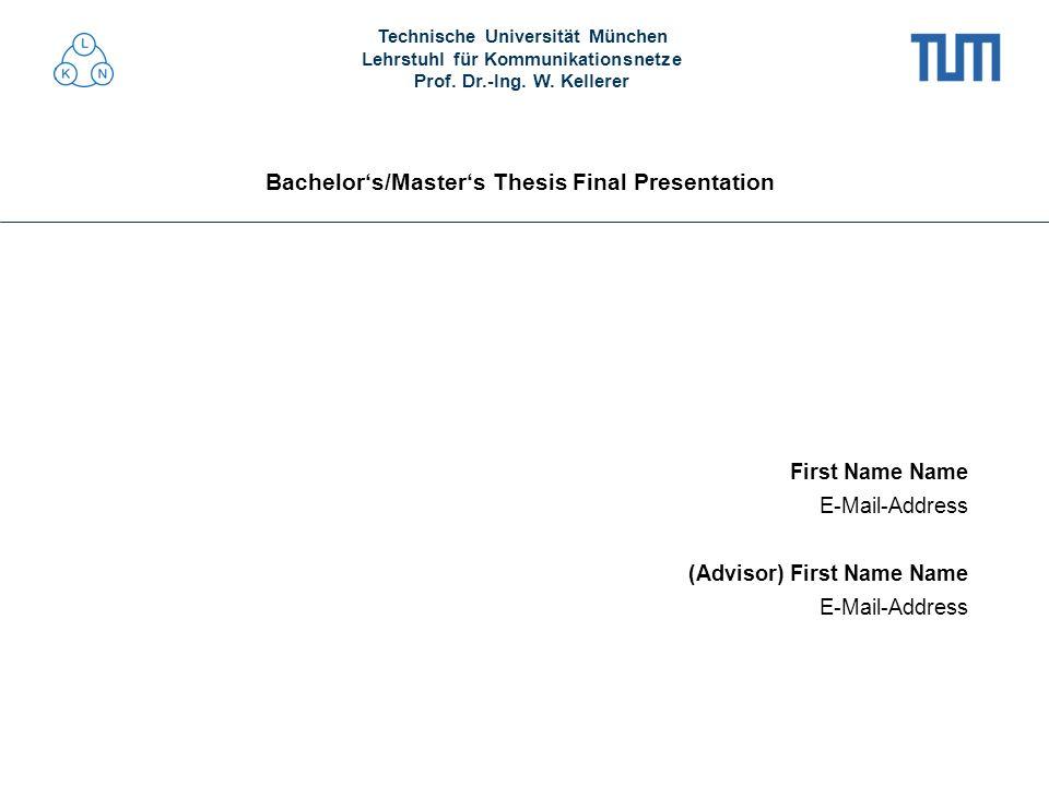 Technische Universität München Lehrstuhl für Kommunikationsnetze Prof. Dr.-Ing. W. Kellerer Bachelors/Masters Thesis Final Presentation First Name Nam