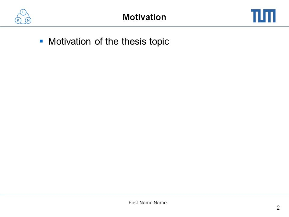 2 First Name Name Motivation Motivation of the thesis topic