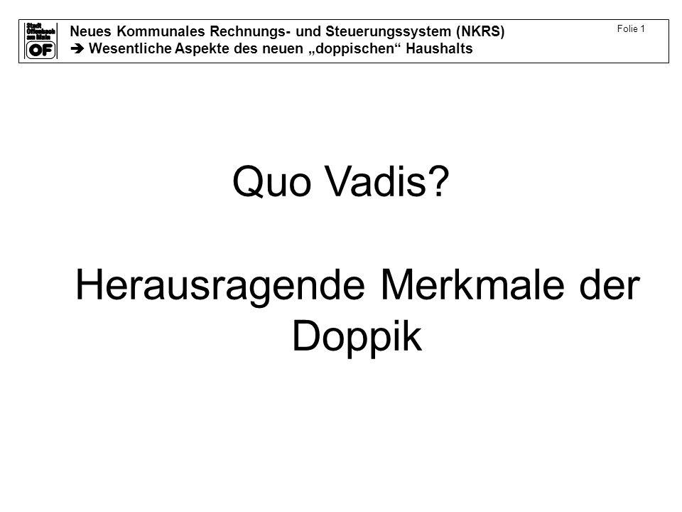 Neues Kommunales Rechnungs- und Steuerungssystem (NKRS) Wesentliche Aspekte des neuen doppischen Haushalts Folie 1 Quo Vadis.