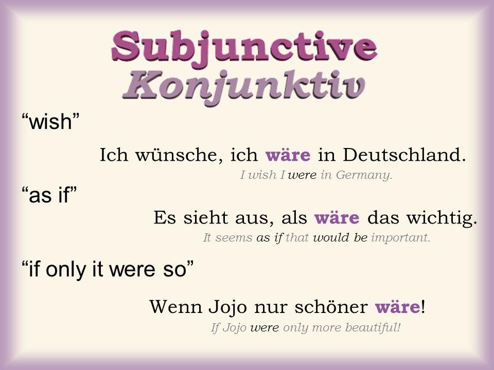 wish as if if only it were so Ich wünsche, ich wäre in Deutschland. I wish I were in Germany. Es sieht aus, als wäre das wichtig. It seems as if that