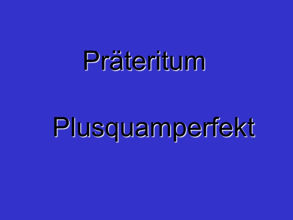 Präteritum Plusquamperfekt