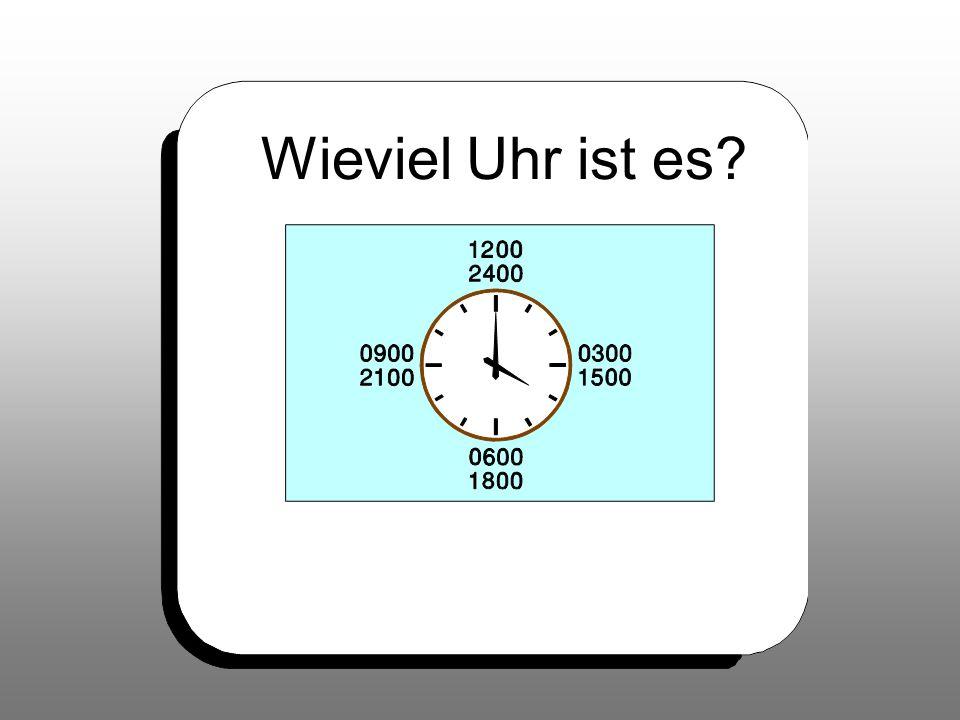 Wieviel Uhr ist es? 23:00 Es ist dreiundzwanzig Uhr.
