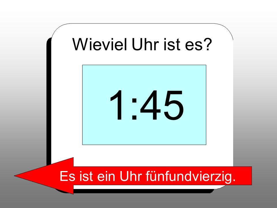 Wieviel Uhr ist es? 15:30 Es ist fünfzehn Uhr dreißig.